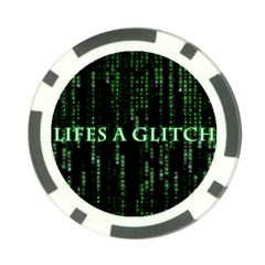 Lifes A Glitch Poker Chip