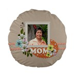 15  Premium Round Cushion : Mom - Standard 15  Premium Round Cushion