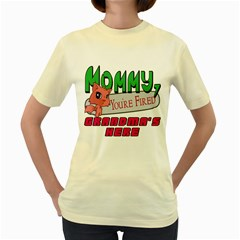 Mommy Your Fired Grandmas Here  Womens  T Shirt (yellow)