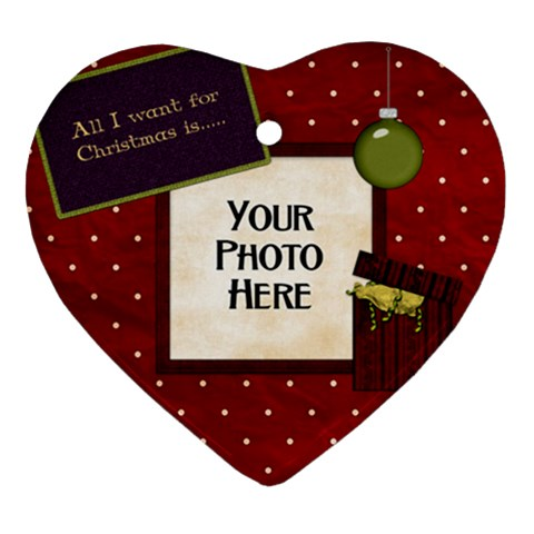 All I Want For Christmas Ornament By Lisa Minor   Ornament (heart)   Layfgxb0drqr   Www Artscow Com Front