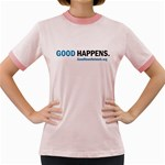 Good Happens! Women s Fitted Ringer T-Shirt (Pink, Yellow or Light Blue)