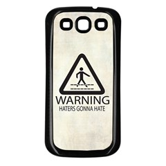 Warning: Haters Gonna Hate Samsung Galaxy S3 Back Case (black) by Contest1775858