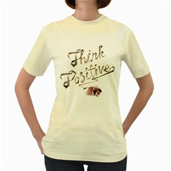 Think Positive  Womens  T Shirt (yellow)