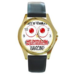 Whats Shakin Bacon? Round Leather Watch (gold Rim)  by Contest1804625