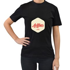 Actions We Do  Womens' T Shirt (black) by Contest1701949