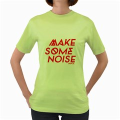 Make Some Noise Womens  T Shirt (green)