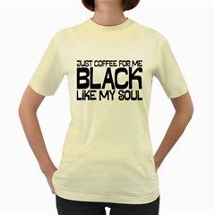 Just Coffee For Me  Womens  T Shirt (yellow) by cre8tivefocus
