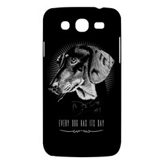Every Dog Has Its Day Samsung Galaxy Mega 5 8 I9152 Hardshell Case