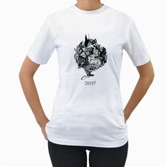Deep Women s T Shirt (white)  by Contest1918601
