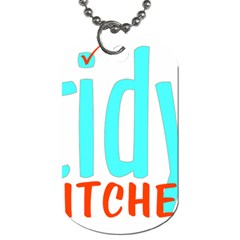 Tidy Bitcheslarge1 Fw Dog Tag (one Sided) by tidybitches