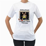 Chihuahuas Cheaper Than Therapy T-Shirt - Women s T-Shirt (White)