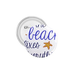 The Beach Fixes Everything 1 75  Button by OneStopGiftShop