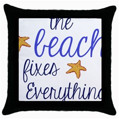The Beach Fixes Everything Black Throw Pillow Case by OneStopGiftShop