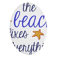 The Beach Fixes Everything Oval Ornament (two Sides) by OneStopGiftShop