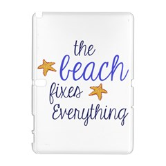 The Beach Fixes Everything Samsung Galaxy Note 10 1 (p600) Hardshell Case by OneStopGiftShop