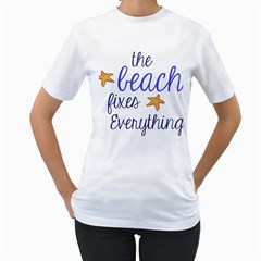 The Beach Fixes Everything Women s T Shirt (white)  by OneStopGiftShop