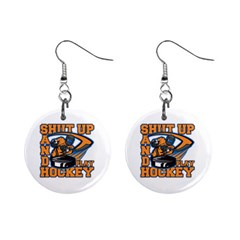Shut Up And Play Hockey 1  Button Earrings