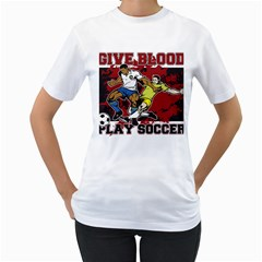 Give Blood Play Soccer Women s T Shirt (white)  by MegaSportsFan