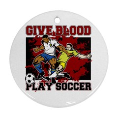 Give Blood Play Soccer Round Ornament (two Sides) by MegaSportsFan