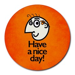 Have A Nice Day Happy Character 8  Mouse Pad (round)