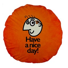 Have A Nice Day Happy Character 18  Premium Round Cushion