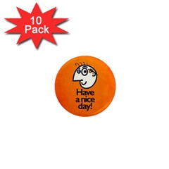 Have A Nice Day Happy Character 1  Mini Button Magnet (10 Pack) by CreaturesStore