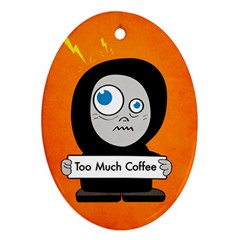 Orange Funny Too Much Coffee Oval Ornament by CreaturesStore