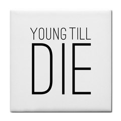 Young Till Die Typographic Statement Design Ceramic Tile by dflcprints