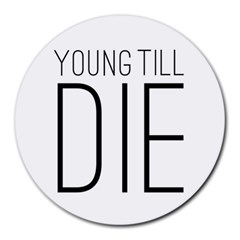 Young Till Die Typographic Statement Design 8  Mouse Pad (round) by dflcprints