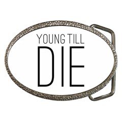 Young Till Die Typographic Statement Design Belt Buckle (oval) by dflcprints