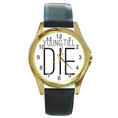 Young Till Die Typographic Statement Design Round Leather Watch (gold Rim)  by dflcprints