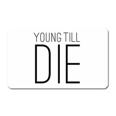 Young Till Die Typographic Statement Design Magnet (rectangular) by dflcprints