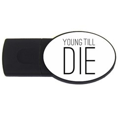 Young Till Die Typographic Statement Design 2gb Usb Flash Drive (oval) by dflcprints