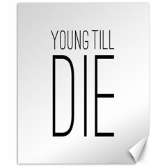 Young Till Die Typographic Statement Design Canvas 16  X 20  (unframed) by dflcprints