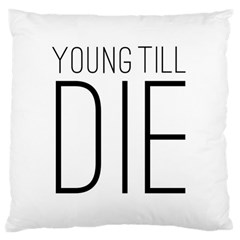 Young Till Die Typographic Statement Design Large Cushion Case (single Sided)  by dflcprints