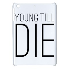Young Till Die Typographic Statement Design Apple Ipad Mini Hardshell Case by dflcprints