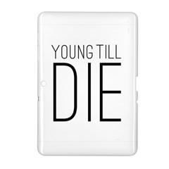 Young Till Die Typographic Statement Design Samsung Galaxy Tab 2 (10 1 ) P5100 Hardshell Case
