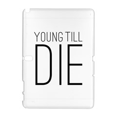 Young Till Die Typographic Statement Design Samsung Galaxy Note 10 1 (p600) Hardshell Case by dflcprints