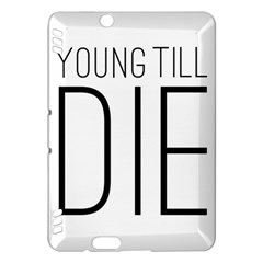 Young Till Die Typographic Statement Design Kindle Fire Hdx 7  Hardshell Case by dflcprints