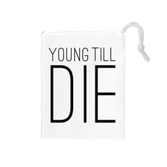 Young Till Die Typographic Statement Design Drawstring Pouch (medium) by dflcprints