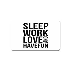 Sleep Work Love And Have Fun Typographic Design 01 Magnet (name Card) by dflcprints