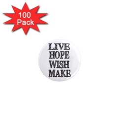 Live Hope Wish Make 1  Mini Button Magnet (100 Pack) by AlfredFoxArt