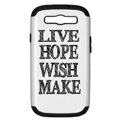 Live Hope Wish Make Samsung Galaxy S Iii Hardshell Case (pc+silicone) by AlfredFoxArt