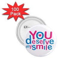 You Deserve My Smile Typographic Design Love Quote 1 75  Button (100 Pack) by dflcprints