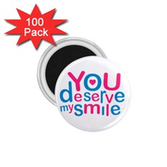 You Deserve My Smile Typographic Design Love Quote 1 75  Button Magnet (100 Pack) by dflcprints