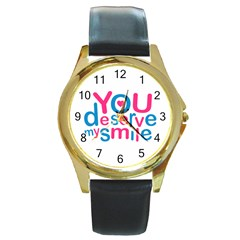 You Deserve My Smile Typographic Design Love Quote Round Leather Watch (gold Rim)  by dflcprints