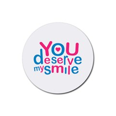 You Deserve My Smile Typographic Design Love Quote Drink Coaster (Round) by dflcprints