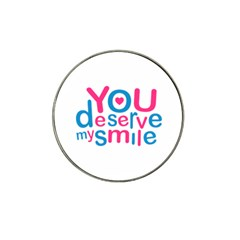 You Deserve My Smile Typographic Design Love Quote Golf Ball Marker (for Hat Clip) by dflcprints