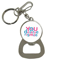 You Deserve My Smile Typographic Design Love Quote Bottle Opener Key Chain by dflcprints