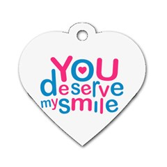 You Deserve My Smile Typographic Design Love Quote Dog Tag Heart (One Sided)  by dflcprints